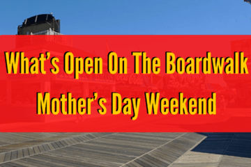 What's Open On The Boardwalk Mother's Day Weekend