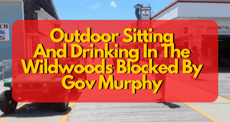 Outdoor Sitting AndDrinking In The Wildwoods Blocked By Gov Murphy
