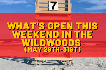 What's Open This Weekend In The Wildwoods (May 29th-May 31st)