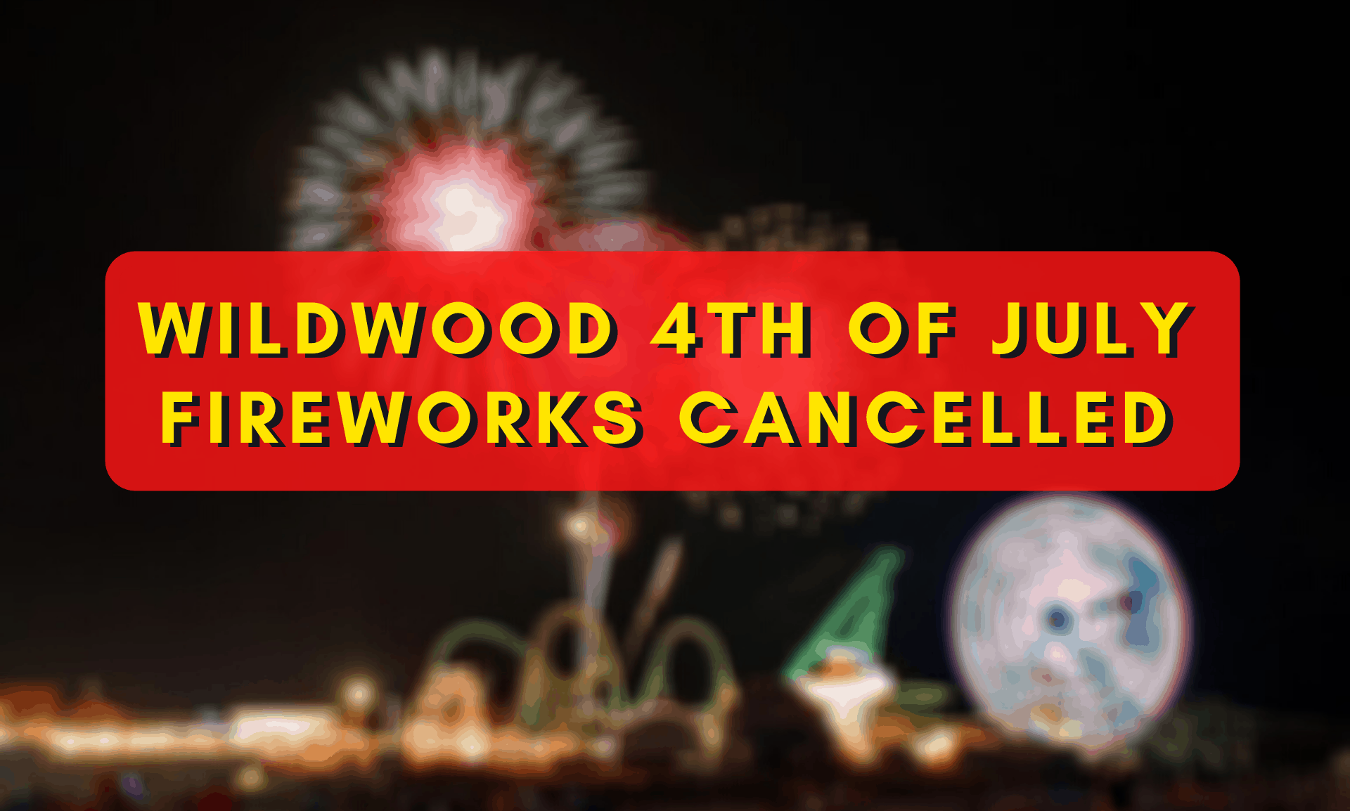 Wildwood 4th of July Fireworks Cancelled!