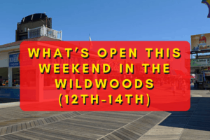 What's Open This Weekend In The Wildwoods (June 12th-June 14th)