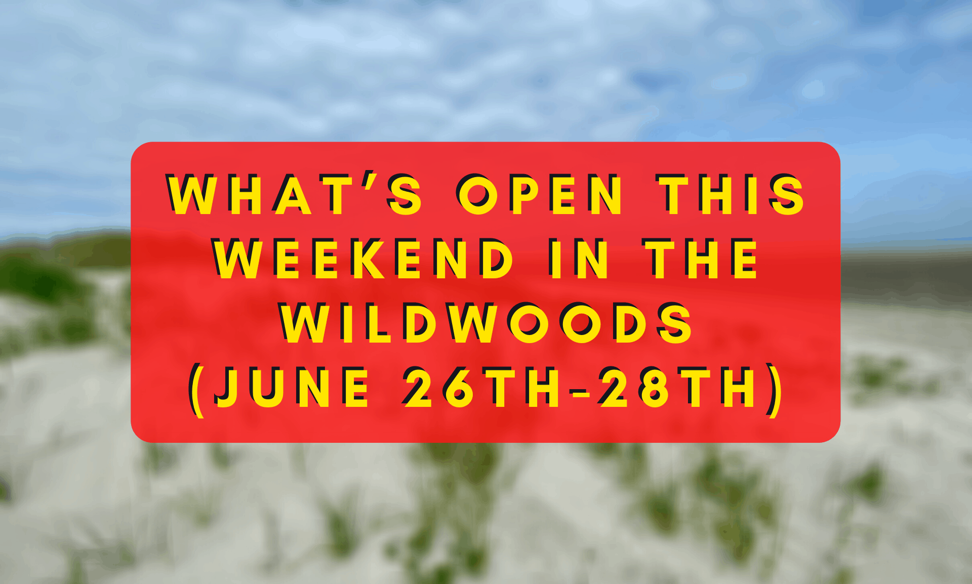 What's Open This Weekend In The Wildwoods (June 26th-June 28th)