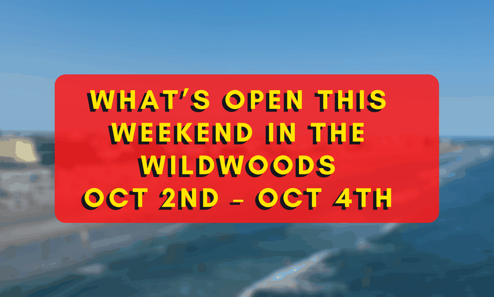 What's Open This Weekend In The Wildwoods Oct 2nd – Oct 4th