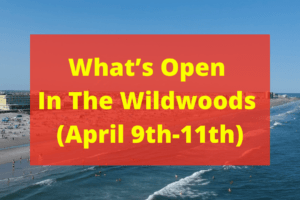 What's Open This Weekend In The Wildwoods (April 9th-11th)