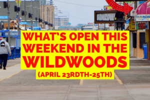 What's Open This Weekend In The Wildwoods (April 23rd-25th)