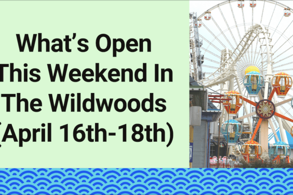 What's Open This Weekend In The Wildwoods (April 16th-18th)