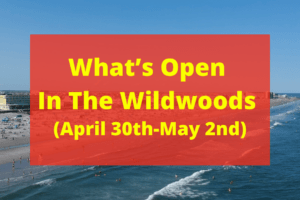 What's Open This Weekend In The Wildwoods (April 30th-May 2nd)