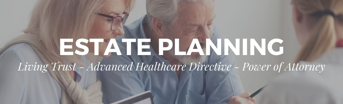 Estate Planning - Living Trust - Advanced Healthcare Directive - Power of Attorney