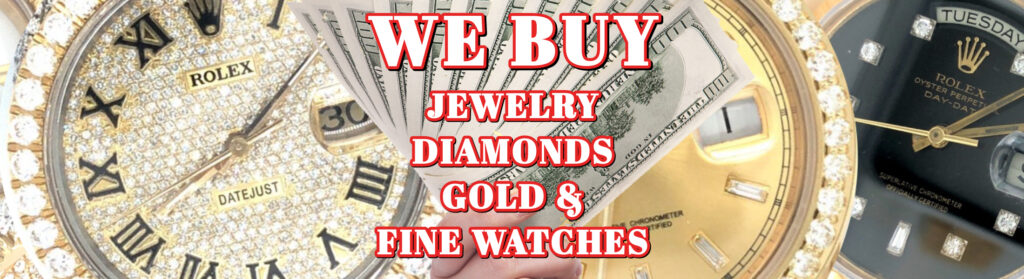 We Buy Jewelry - Gold - Diamonds - Fine Watches - Sell Rolex Watches