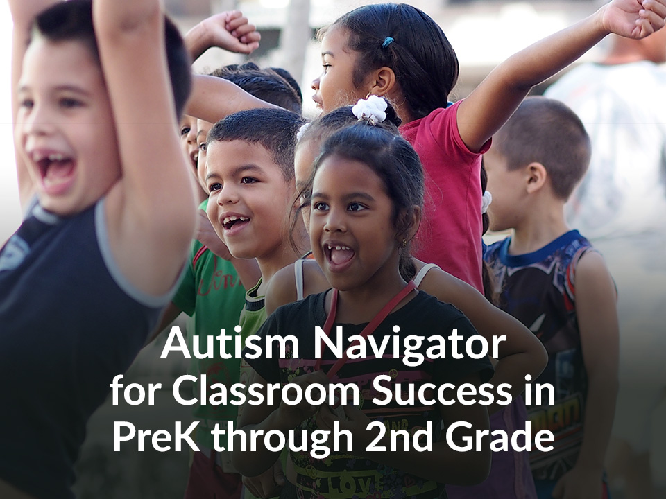 Autism Navigator for Classroom Successin PreK through 2nd Grade