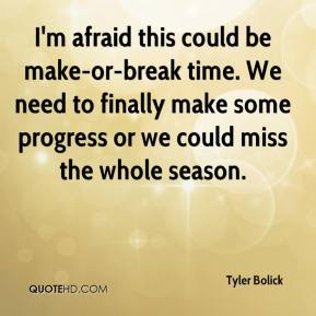tyler-bolick-quote-im-afraid-this-could-be-make-or-break-time-we-need