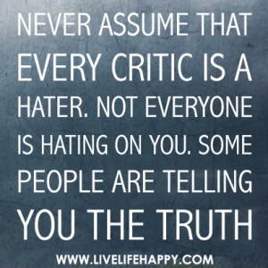 Never-assume-that-every-crictic-is-a-hater[1]