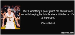 quote-that-s-something-a-point-guard-can-always-work-on-with-keeping-his-dribble-alive-a-little-better-steve-blake-18829[1]