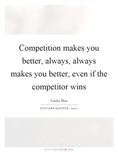 competition-makes-you-better-always-always-makes-you-better-even-if-the-competitor-wins-quote-1[1]