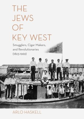 """Review of Arlo Haskell's New book, """"The Jews of Key West (1823-1969)"""""""
