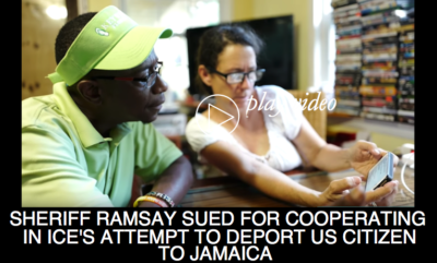 Sheriff Rick Ramsay Sued for Cooperating in ICE's Attempt to Deport a US Citizen to Jamaica