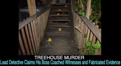 TREEHOUSE MURDER: Lead Detective Claims His Boss Coached Witnesses and Fabricated Evidence