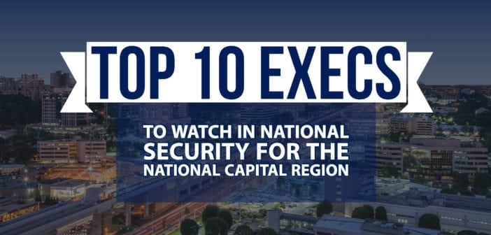 Top 10 Execs To Watch in National Security for the National Capital Region