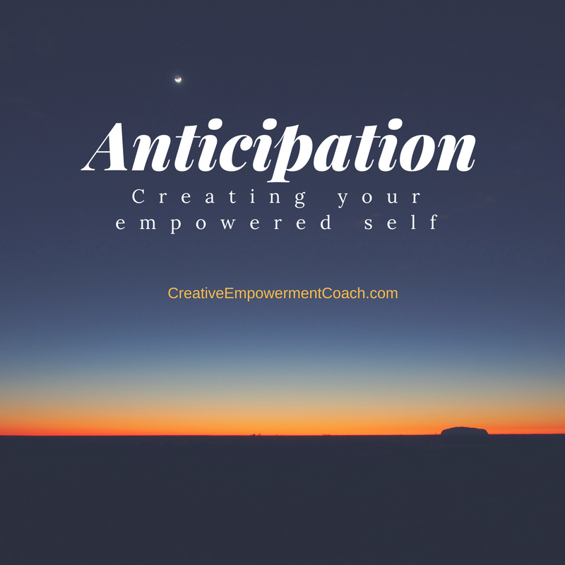 Anticipation: Create Your Empowered Self Podcast 002