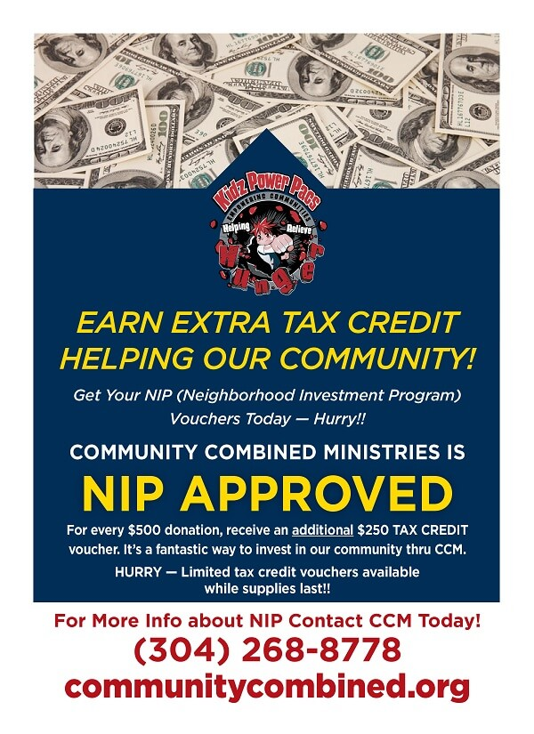 "For every 500 dollar donation to CCM, receive a 250 dollar tax credit voucher! Contact us today about our participation in the ""Neighborhood Investments Program"". Call (304) 268-8778"