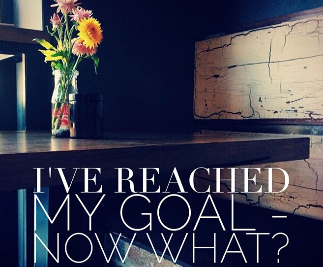 I've Reached My Goal – Now What?