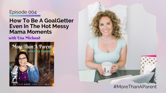 More Than A Parent Podcast with Caz Gaddis Episode 004 Lisa Michaud