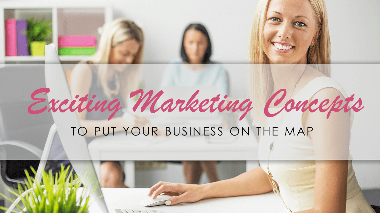 Exciting Marketing Concepts To Put Your Business On The Map