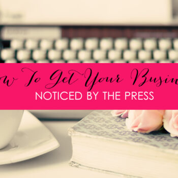 How To Get Your Business Noticed By The Press