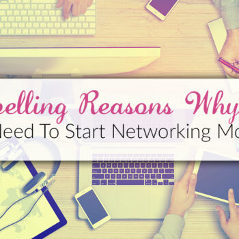 Compelling Reasons Why You Need To Start Networking More