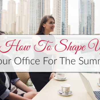 How To Shape Up Your Office For The Summer