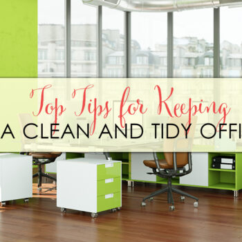 Top Tips for Keeping a Clean and Tidy Office