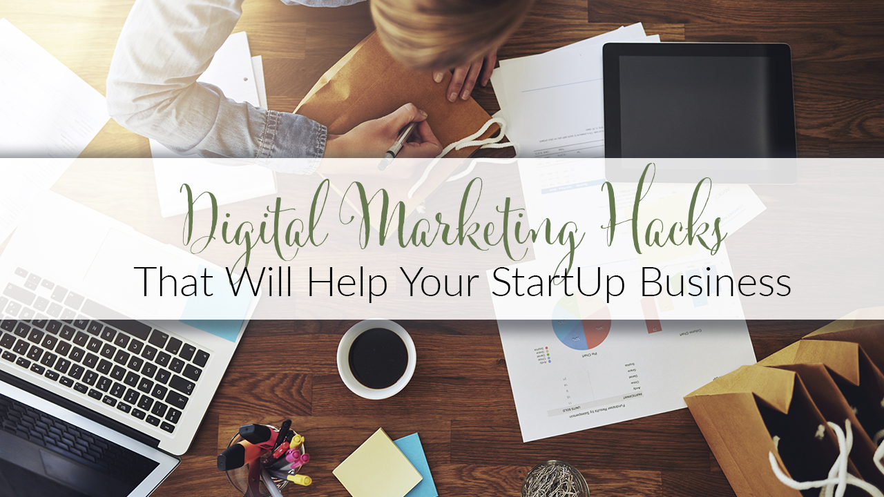 Digital Marketing Hacks That Will Help Your StartUp Business