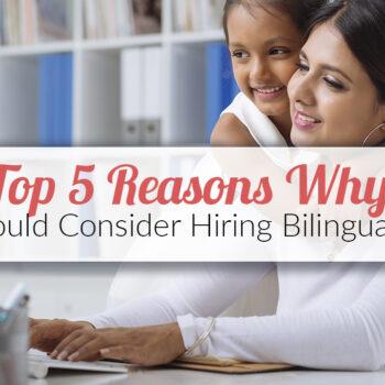 Top 5 Reasons Why You Should Consider Hiring Bilingual Moms