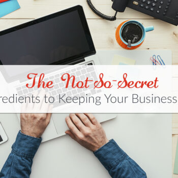 The Not-So-Secret Ingredients to Keeping Your Business Alive