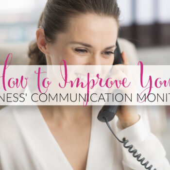 How to Improve Your Business' Communication Monitoring