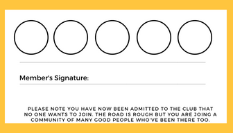 rows of circles. room for member signature. text reads: PLEASE NOTE YOU HAVE NOW BEEN ADMITTED TO THE CLUB THAT NO ONE WANTS TO JOIN. THE ROAD IS ROUGH BUT YOU ARE JOING A COMMUNITY OF MANY GOOD PEOPLE WHO'VE BEEN THERE TOO.