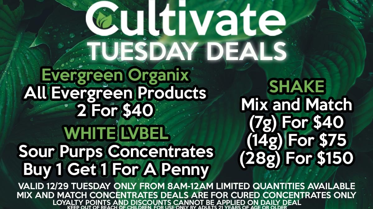 Take advantage of our Daily Deals! Valid Tuesday 12/29 Only 8AM-12AM While Supplies Last. For more information go straight to our website at cultivatelv.com. Keep out of reach of children. For use only by adults 21 years of age or older.