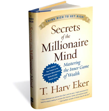 Secrets Of A Millionaire Mind by T Harv Eker one of the greatest mindset authors of all time!