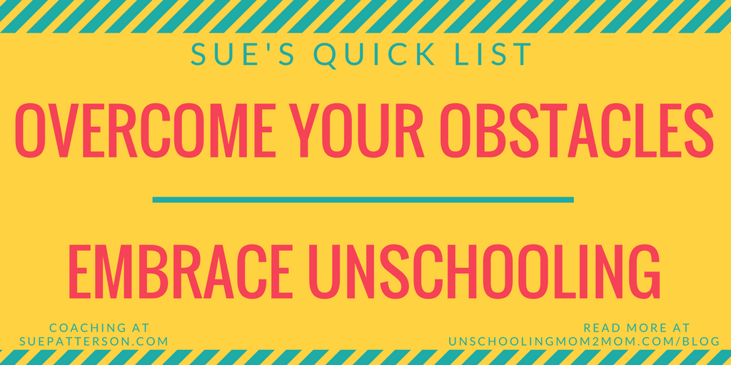 Overcome your own obstacles and embrace unschooling.