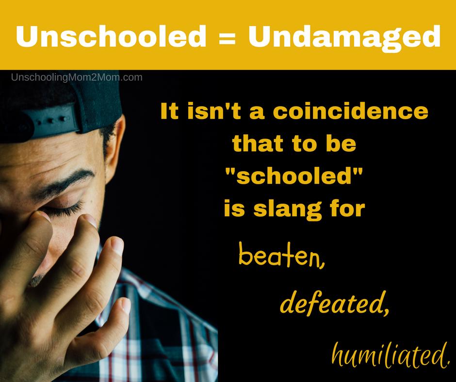 Unschooled = Undamaged