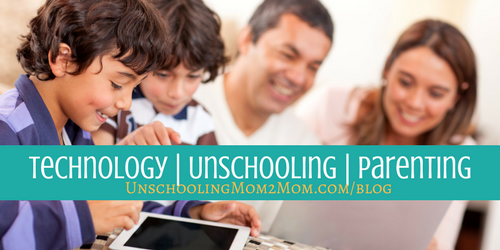 TECHNOLOGY   UNSCHOOLING   PARENTING