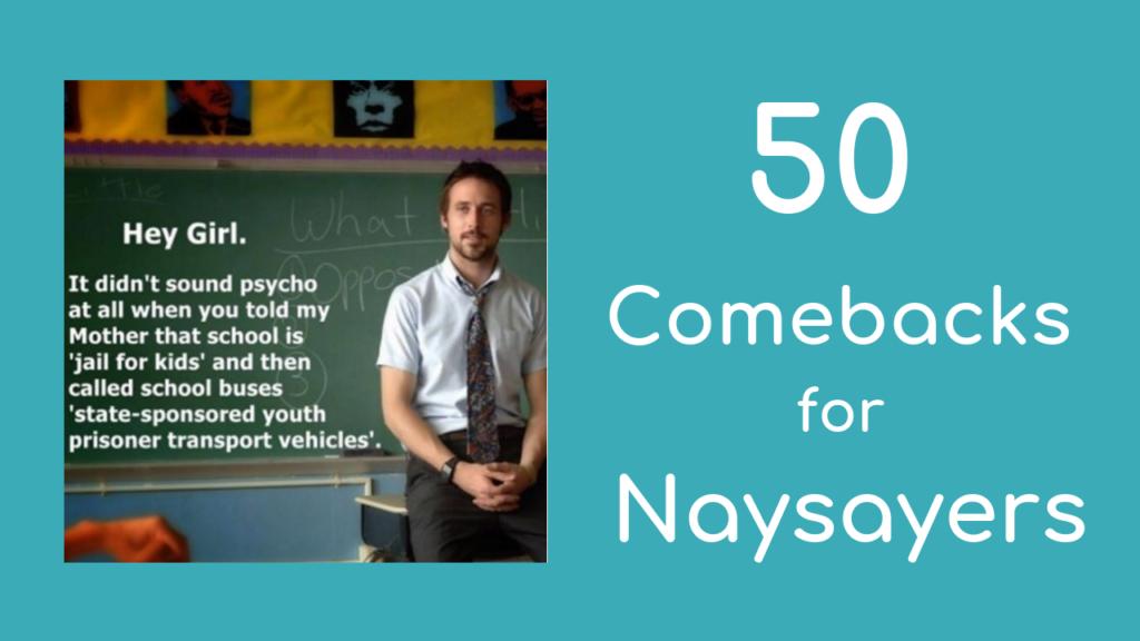 50 Comebacks for Homeschooling Naysayers
