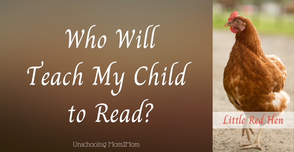 Little Red Hen - Who Will Teach My Child to Read
