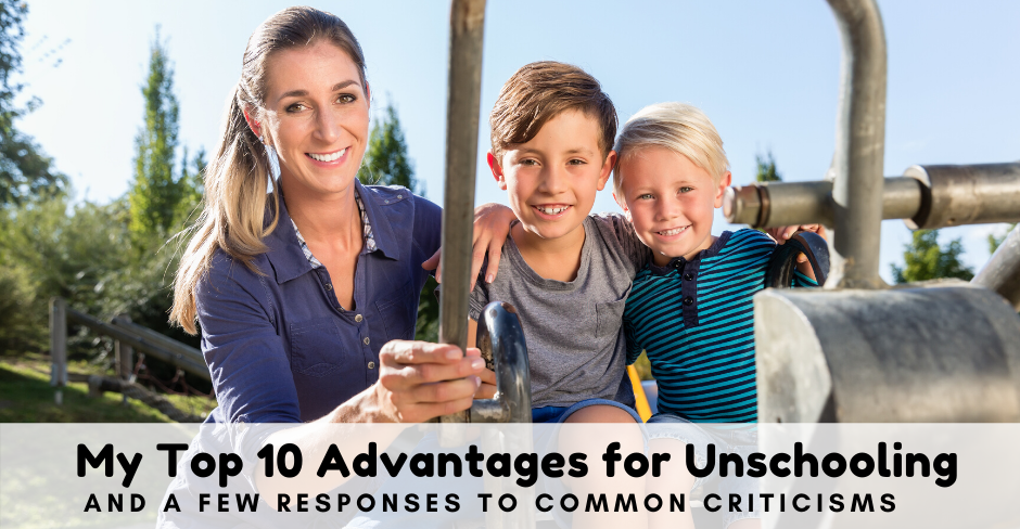 My Top 10 Advantages (and some Criticisms) About Unschooling