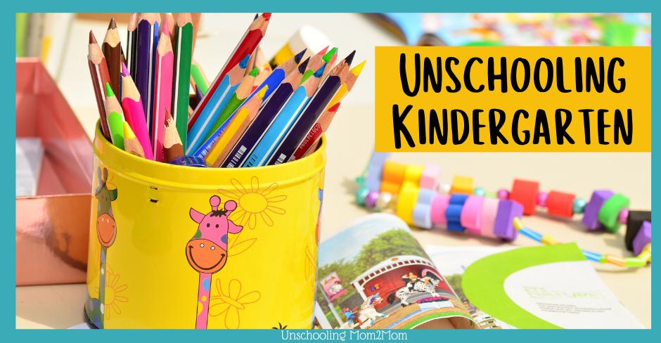 Unschooling Kindergarten