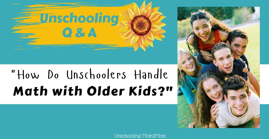 Unschooling, Math, Older Kids