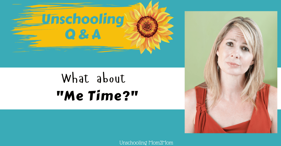 "Unschooling and ""Me Time"""