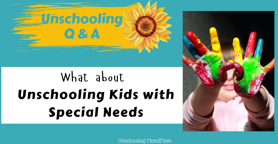 What About Unschooling Kids with Special Needs