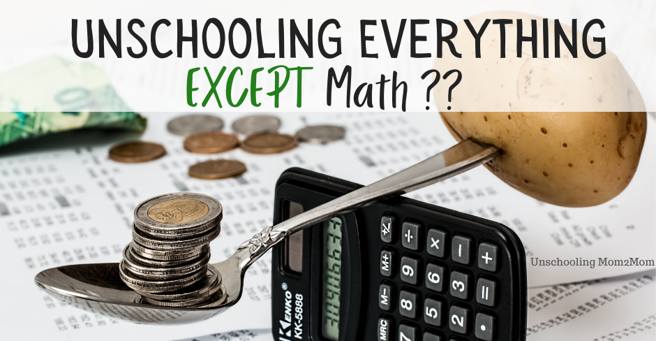 Unschooling Everything Except Math?