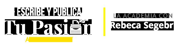 Escribe y Publica tu Pasión Academy con Rebeca Segebre y Editorial Press